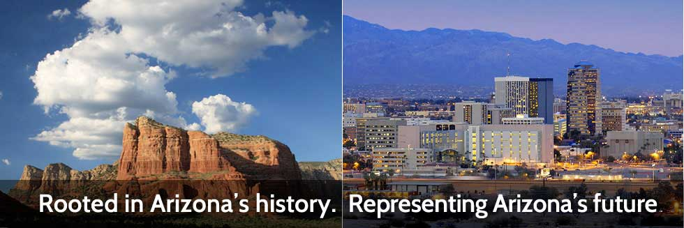 Rooted in Arizona's history.  Representing Arizona's future.